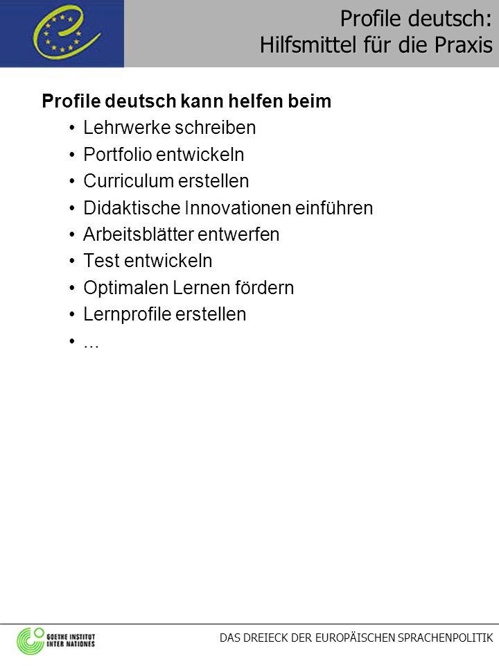 DAS DREIECK DER EUROPÄISCHEN SPRACHENPOLITIK Profile deutsch: Hilfsmittel für die Praxis Profile deutsch kann helfen beim Lehrwerke schreiben Portfoli