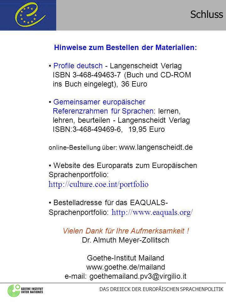 DAS DREIECK DER EUROPÄISCHEN SPRACHENPOLITIK Schluss Hinweise zum Bestellen der Materialien: Profile deutsch - Langenscheidt Verlag ISBN 3-468-49463-7