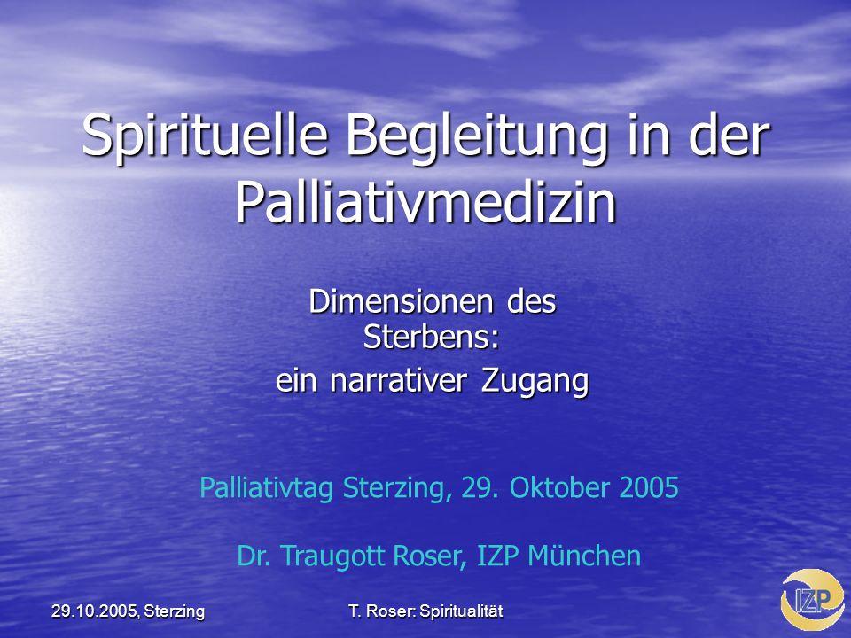T. Roser: Spiritualität 29.10.2005, Sterzing Spirituelle Begleitung in der Palliativmedizin Dimensionen des Sterbens: ein narrativer Zugang Palliativt