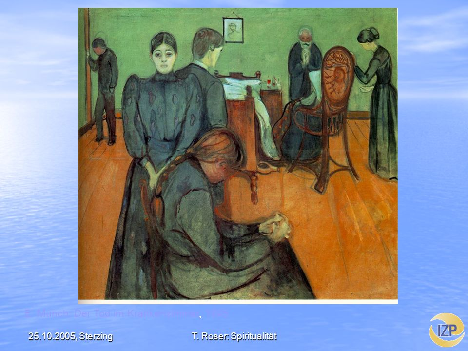 25.10.2005, SterzingT. Roser: Spiritualität E. Munch: Der Tod im Krankenzimmer, 1895