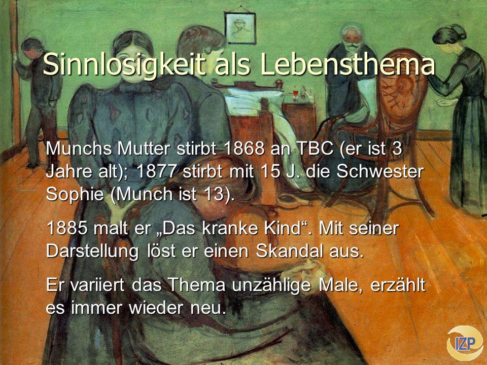 25.10.2005, SterzingT. Roser: Spiritualität Sinnlosigkeit als Lebensthema Munchs Mutter stirbt 1868 an TBC (er ist 3 Jahre alt); 1877 stirbt mit 15 J.
