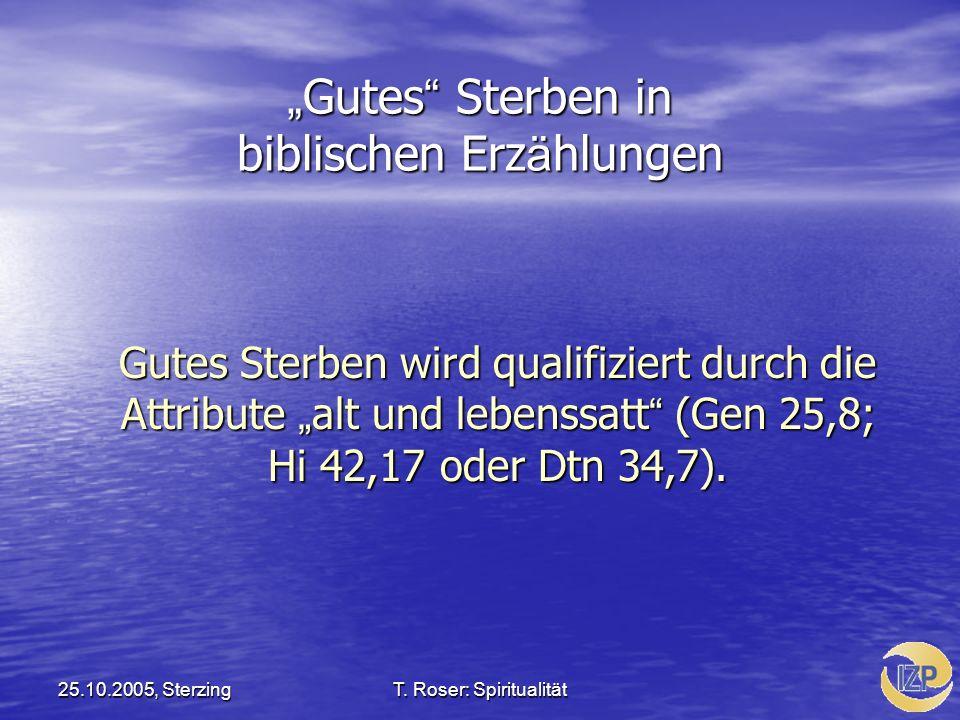 25.10.2005, SterzingT. Roser: Spiritualität Gutes Sterben in biblischen Erz ä hlungen Gutes Sterben in biblischen Erz ä hlungen Gutes Sterben wird qua