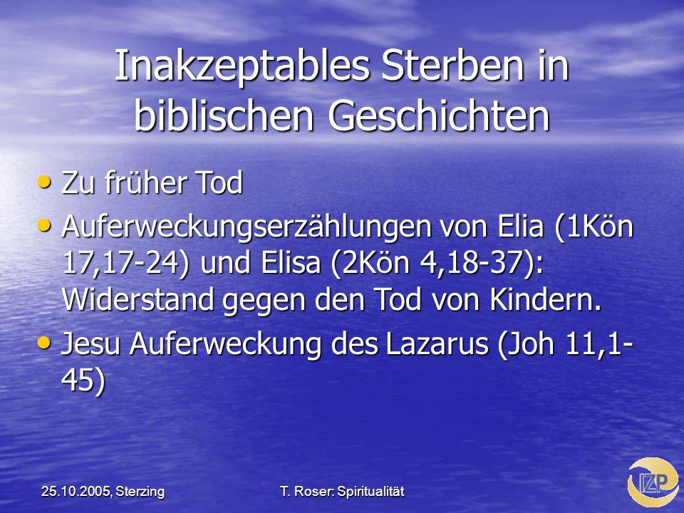 25.10.2005, SterzingT. Roser: Spiritualität Inakzeptables Sterben in biblischen Geschichten Zu fr ü her Tod Zu fr ü her Tod Auferweckungserz ä hlungen