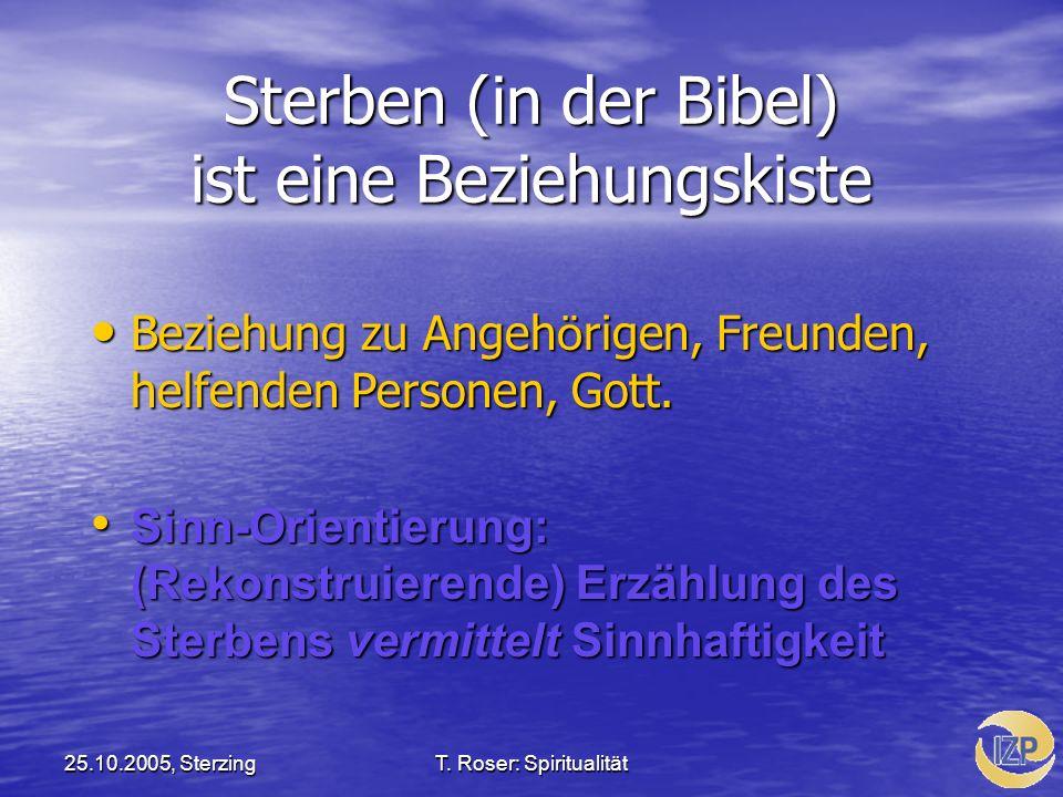 25.10.2005, SterzingT. Roser: Spiritualität Sterben (in der Bibel) ist eine Beziehungskiste Beziehung zu Angeh ö rigen, Freunden, helfenden Personen,