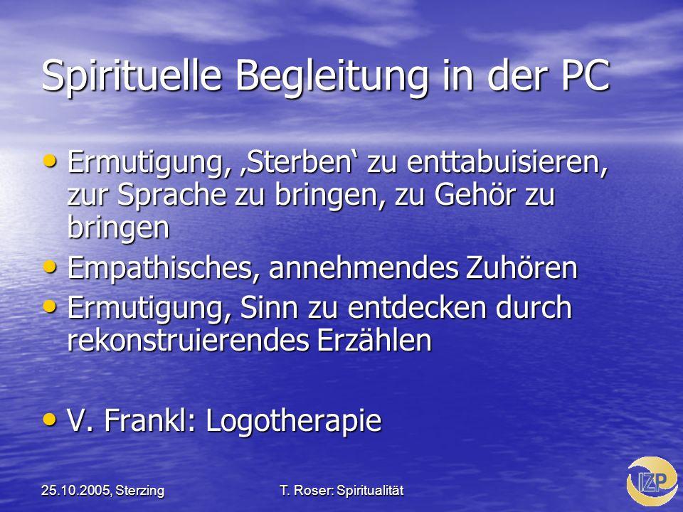 25.10.2005, SterzingT. Roser: Spiritualität Spirituelle Begleitung in der PC Ermutigung, Sterben zu enttabuisieren, zur Sprache zu bringen, zu Gehör z