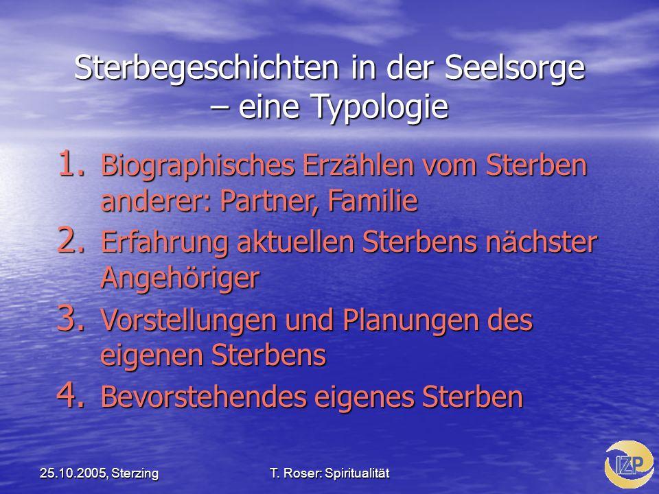 25.10.2005, SterzingT. Roser: Spiritualität Sterbegeschichten in der Seelsorge – eine Typologie 1. Biographisches Erz ä hlen vom Sterben anderer: Part