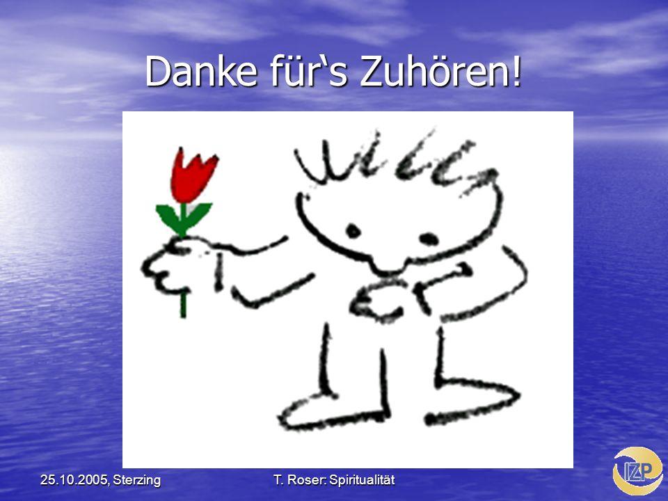 25.10.2005, SterzingT. Roser: Spiritualität Danke fürs Zuhören!