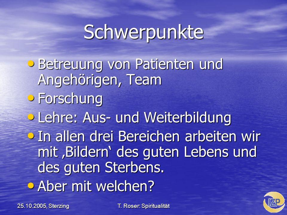 25.10.2005, SterzingT. Roser: Spiritualität Schwerpunkte Betreuung von Patienten und Angehörigen, Team Betreuung von Patienten und Angehörigen, Team F