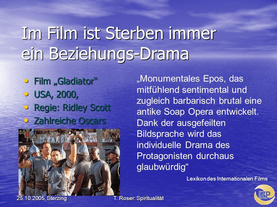 25.10.2005, SterzingT. Roser: Spiritualität Im Film ist Sterben immer ein Beziehungs-Drama Film Gladiator Film Gladiator USA, 2000, USA, 2000, Regie: