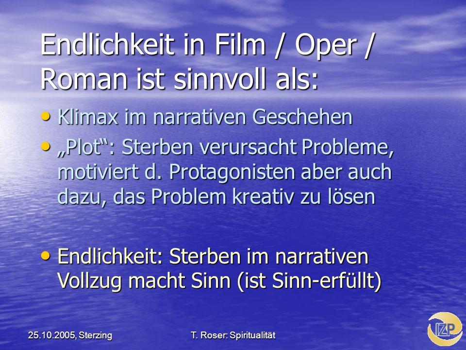 25.10.2005, SterzingT. Roser: Spiritualität Endlichkeit in Film / Oper / Roman ist sinnvoll als: Klimax im narrativen Geschehen Klimax im narrativen G