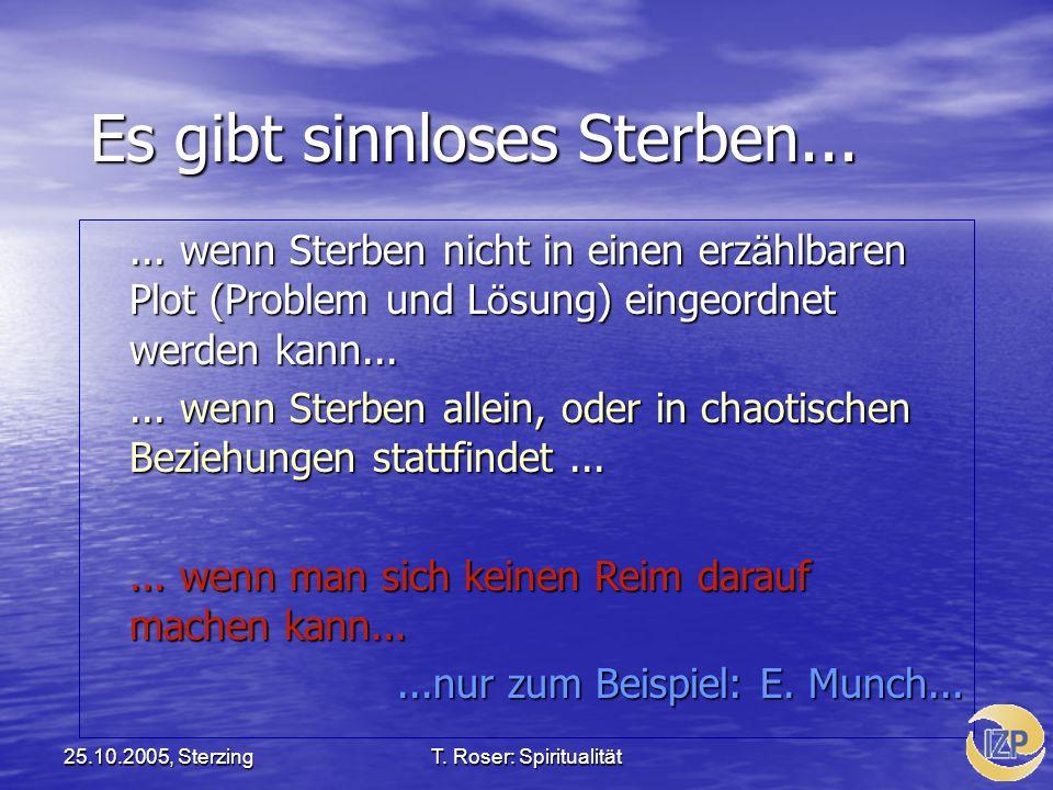 25.10.2005, SterzingT. Roser: Spiritualität Es gibt sinnloses Sterben...... wenn Sterben nicht in einen erz ä hlbaren Plot (Problem und L ö sung) eing