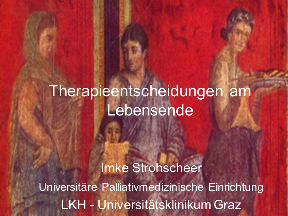 Imke Strohscheer Universitäre Palliativmedizinische Einrichtung LKH - Universitätsklinikum Graz Therapieentscheidungen am Lebensende