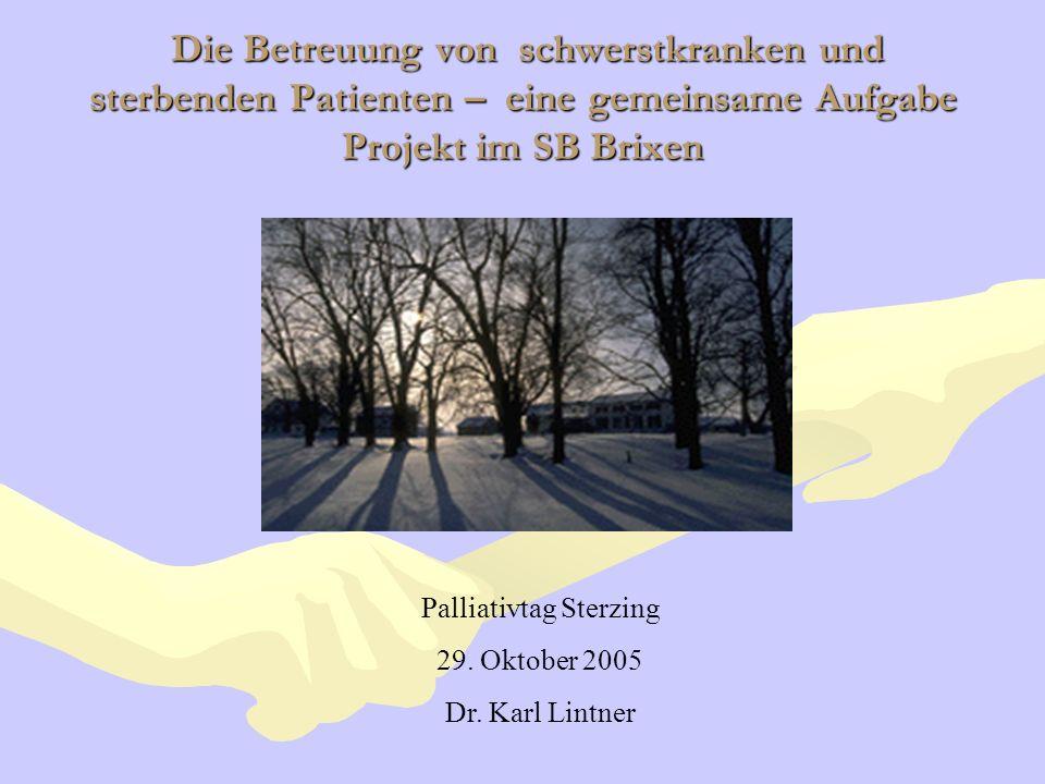 Die Betreuung von schwerstkranken und sterbenden Patienten – eine gemeinsame Aufgabe Projekt im SB Brixen Die Betreuung von schwerstkranken und sterbe
