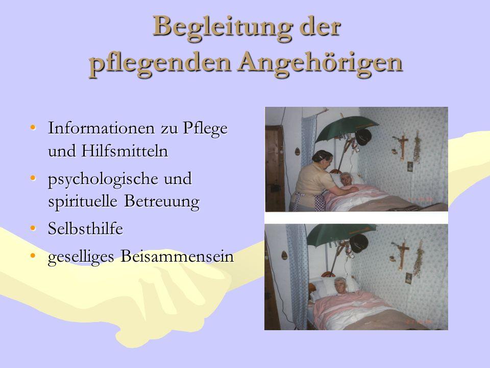 Begleitung der pflegenden Angehörigen Informationen zu Pflege und HilfsmittelnInformationen zu Pflege und Hilfsmitteln psychologische und spirituelle