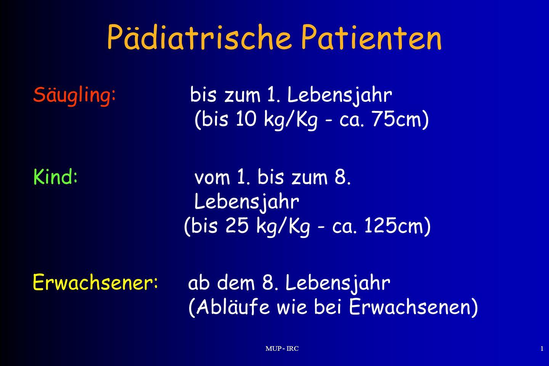 MUP - IRC1 Pädiatrische Patienten Säugling: bis zum 1. Lebensjahr (bis 10 kg/Kg - ca. 75cm) Kind: vom 1. bis zum 8. Lebensjahr (bis 25 kg/Kg - ca. 125