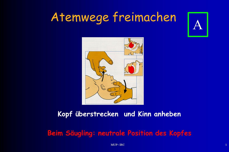 MUP - IRC1 Atemwege freimachen A Kopf überstrecken und Kinn anheben Beim Säugling: neutrale Position des Kopfes