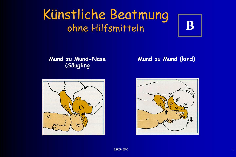 MUP - IRC1 Künstliche Beatmung ohne Hilfsmitteln B Mund zu Mund-Nase (Säugling Mund zu Mund (kind)