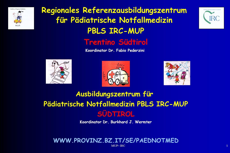 MUP - IRC1 Regionales Referenzausbildungszentrum für Pädiatrische Notfallmedizin PBLS IRC-MUP Trentino Südtirol Koordinator Dr. Fabio Pederzini Ausbil