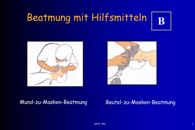 MUP - IRC1 Beatmung mit Hilfsmitteln Mund-zu-Masken-Beatmung Beutel-zu-Masken-Beatmung B