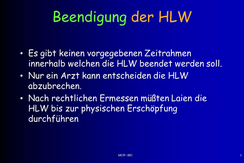 MUP - IRC1 Beendigung der HLW Es gibt keinen vorgegebenen Zeitrahmen innerhalb welchen die HLW beendet werden soll. Nur ein Arzt kann entscheiden die
