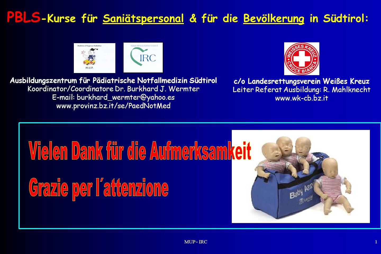 MUP - IRC1 c/o Landesrettungsverein Weißes Kreuz Leiter Referat Ausbildung: R. Mahlknecht www.wk-cb.bz.it Ausbildungszentrum für Pädiatrische Notfallm