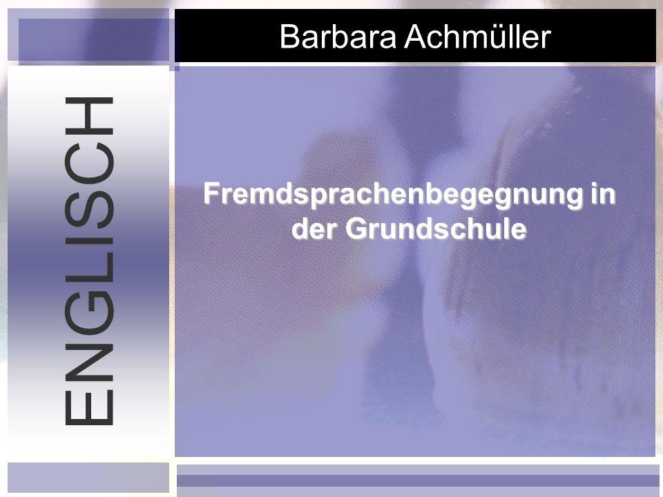 Barbara Achmüller Fremdsprachenbegegnung in der Grundschule ENGLISCH