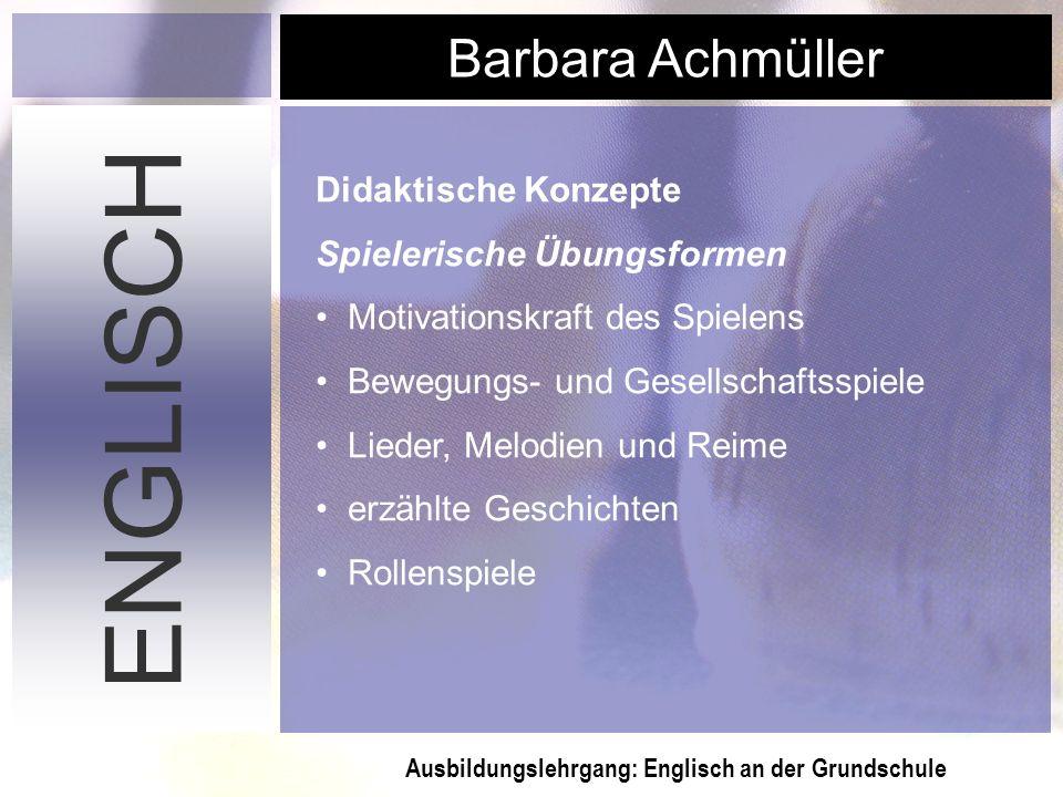 Ausbildungslehrgang: Englisch an der Grundschule Barbara Achmüller ENGLISCH Didaktische Konzepte Spielerische Übungsformen Motivationskraft des Spiele