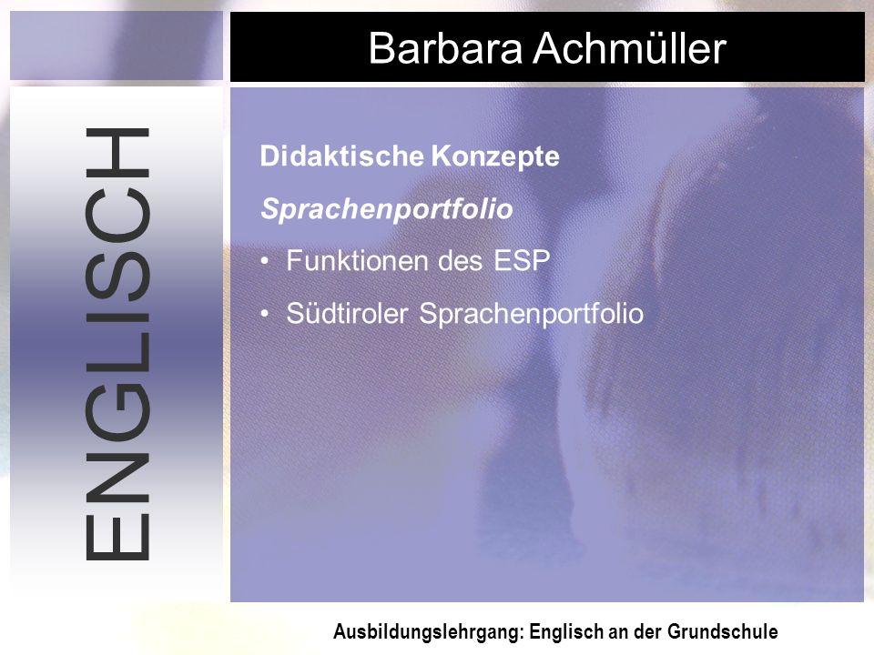 Ausbildungslehrgang: Englisch an der Grundschule Barbara Achmüller ENGLISCH Didaktische Konzepte Sprachenportfolio Funktionen des ESP Südtiroler Sprac