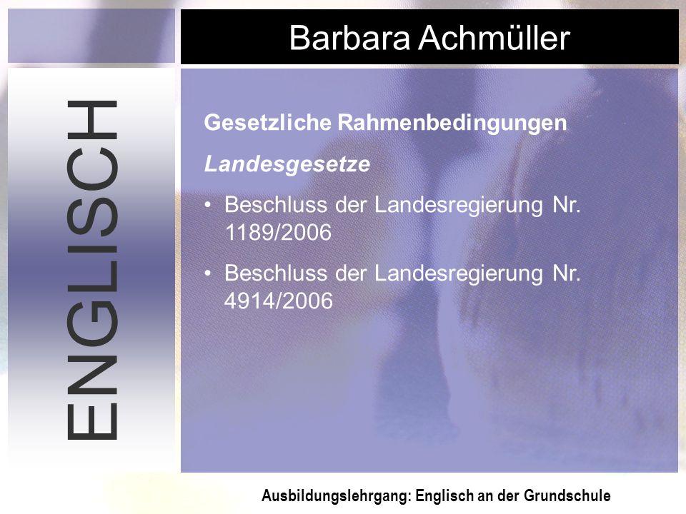 Ausbildungslehrgang: Englisch an der Grundschule Barbara Achmüller ENGLISCH Gesetzliche Rahmenbedingungen Landesgesetze Beschluss der Landesregierung