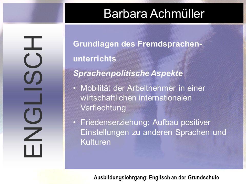 Ausbildungslehrgang: Englisch an der Grundschule Barbara Achmüller ENGLISCH Grundlagen des Fremdsprachen- unterrichts Sprachenpolitische Aspekte Mobil