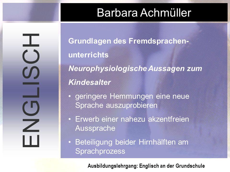 Ausbildungslehrgang: Englisch an der Grundschule Barbara Achmüller ENGLISCH Grundlagen des Fremdsprachen- unterrichts Neurophysiologische Aussagen zum