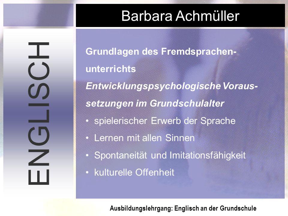 Ausbildungslehrgang: Englisch an der Grundschule Barbara Achmüller ENGLISCH Grundlagen des Fremdsprachen- unterrichts Entwicklungspsychologische Vorau