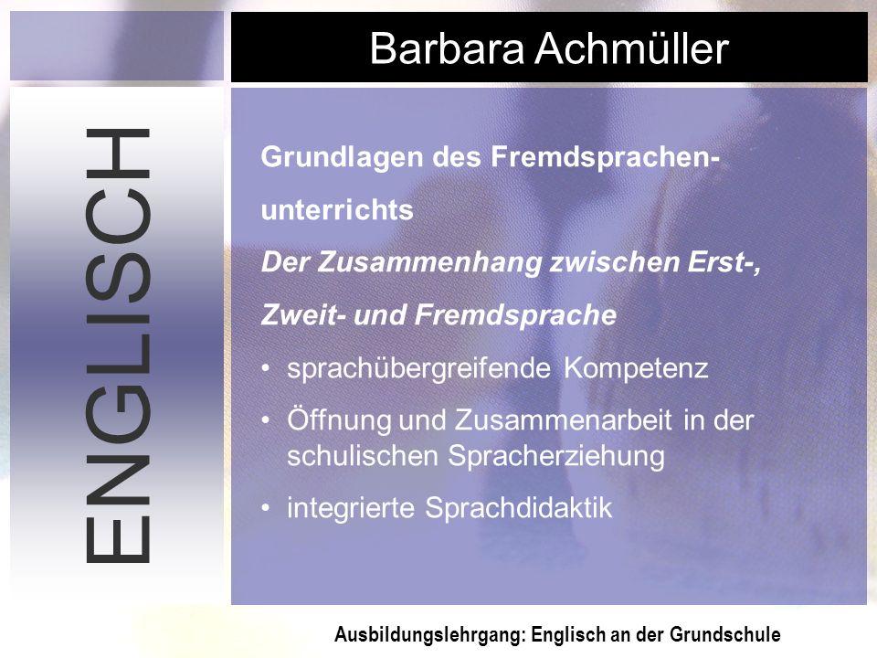 Ausbildungslehrgang: Englisch an der Grundschule Barbara Achmüller ENGLISCH Grundlagen des Fremdsprachen- unterrichts Der Zusammenhang zwischen Erst-,