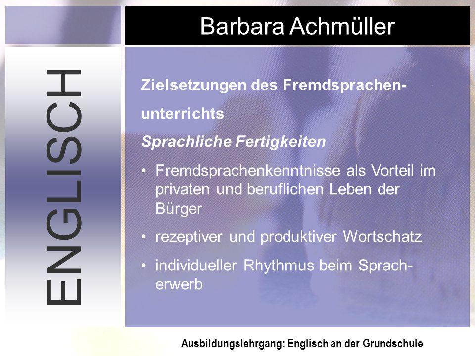 Ausbildungslehrgang: Englisch an der Grundschule Barbara Achmüller ENGLISCH Zielsetzungen des Fremdsprachen- unterrichts Sprachliche Fertigkeiten Frem