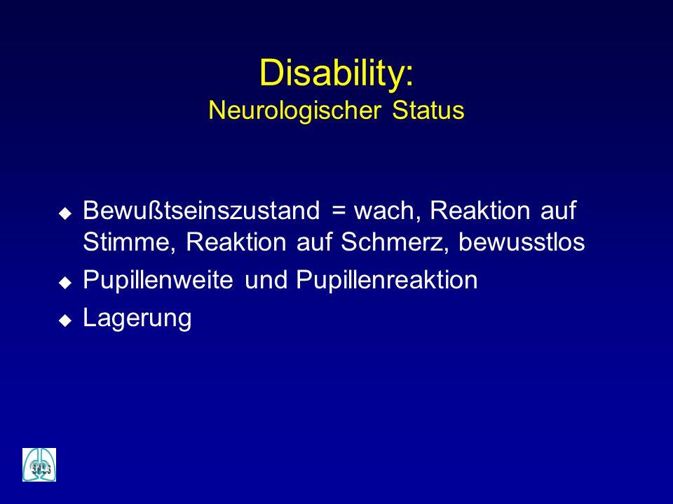 Disability: Neurologischer Status u Bewußtseinszustand = wach, Reaktion auf Stimme, Reaktion auf Schmerz, bewusstlos u Pupillenweite und Pupillenreakt