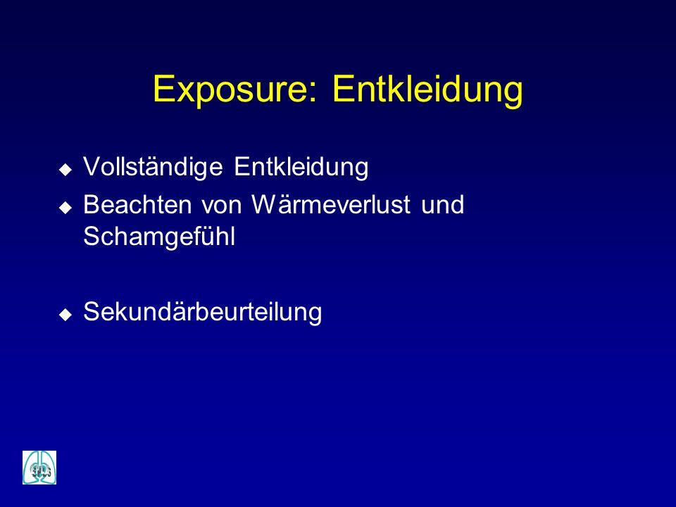 Exposure: Entkleidung u Vollständige Entkleidung u Beachten von Wärmeverlust und Schamgefühl u Sekundärbeurteilung