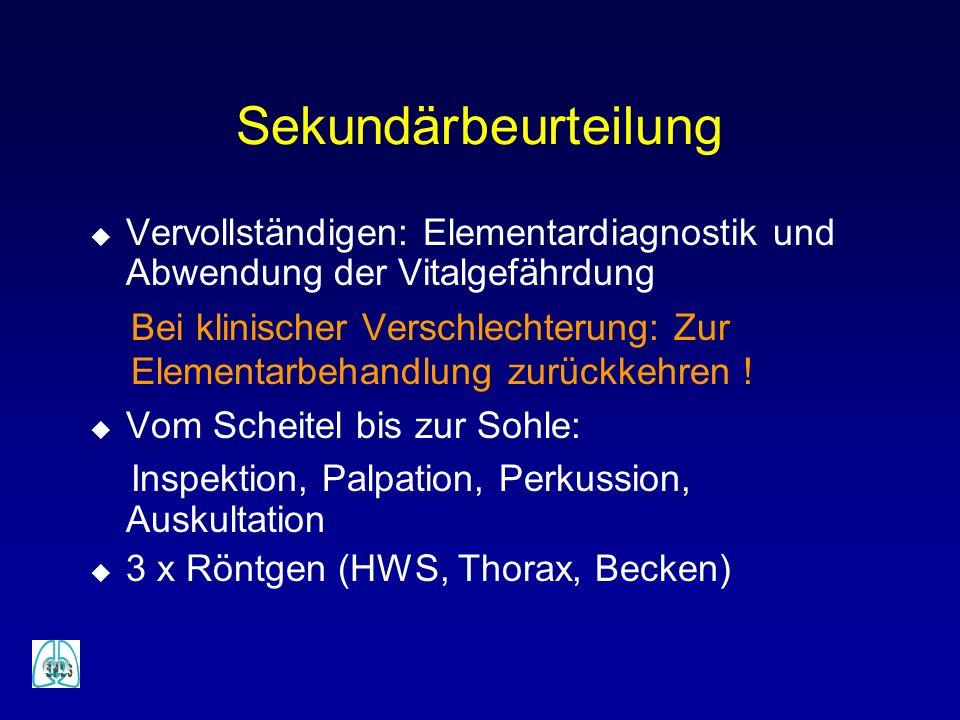 Sekundärbeurteilung u Vervollständigen: Elementardiagnostik und Abwendung der Vitalgefährdung Bei klinischer Verschlechterung: Zur Elementarbehandlung