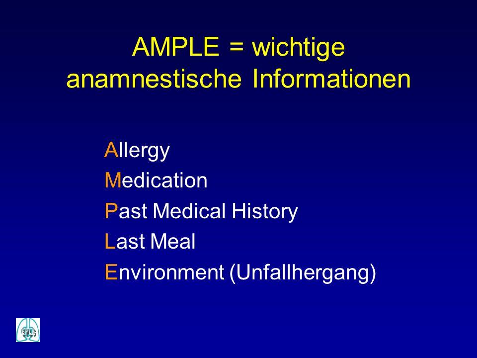 AMPLE = wichtige anamnestische Informationen Allergy Medication Past Medical History Last Meal Environment (Unfallhergang)