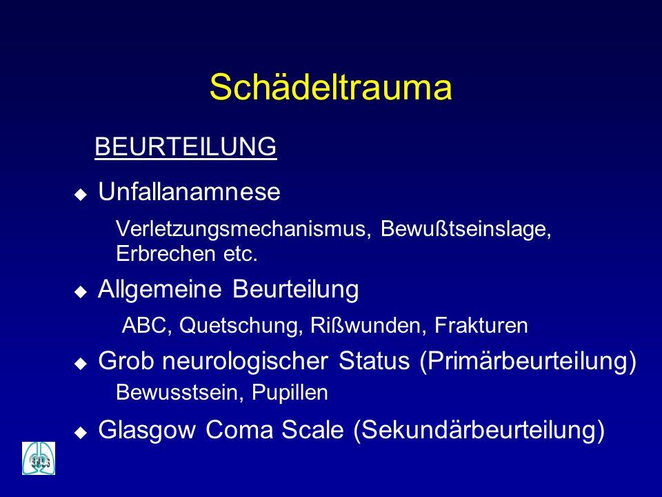 Schädeltrauma BEURTEILUNG u Unfallanamnese Verletzungsmechanismus, Bewußtseinslage, Erbrechen etc. u Allgemeine Beurteilung ABC, Quetschung, Rißwunden