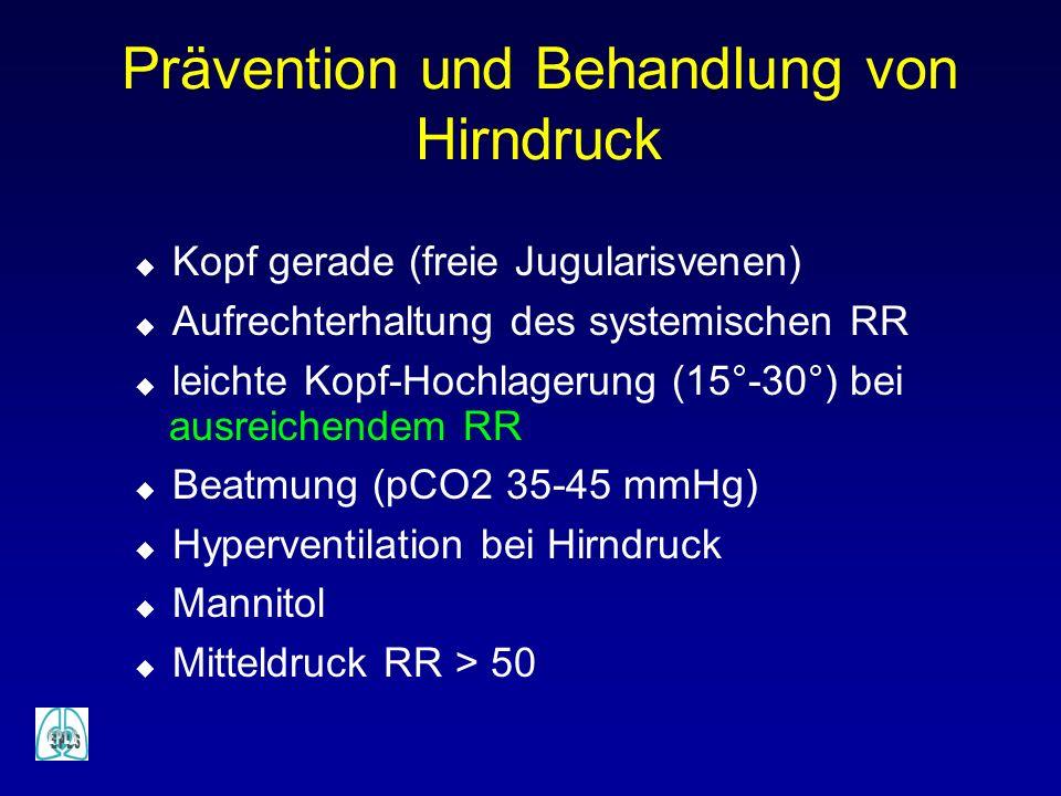 Prävention und Behandlung von Hirndruck u Kopf gerade (freie Jugularisvenen) u Aufrechterhaltung des systemischen RR u leichte Kopf-Hochlagerung (15°-