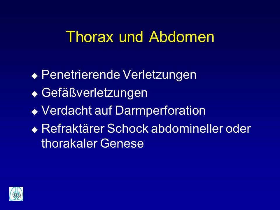 Thorax und Abdomen u Penetrierende Verletzungen u Gefäßverletzungen u Verdacht auf Darmperforation u Refraktärer Schock abdomineller oder thorakaler G