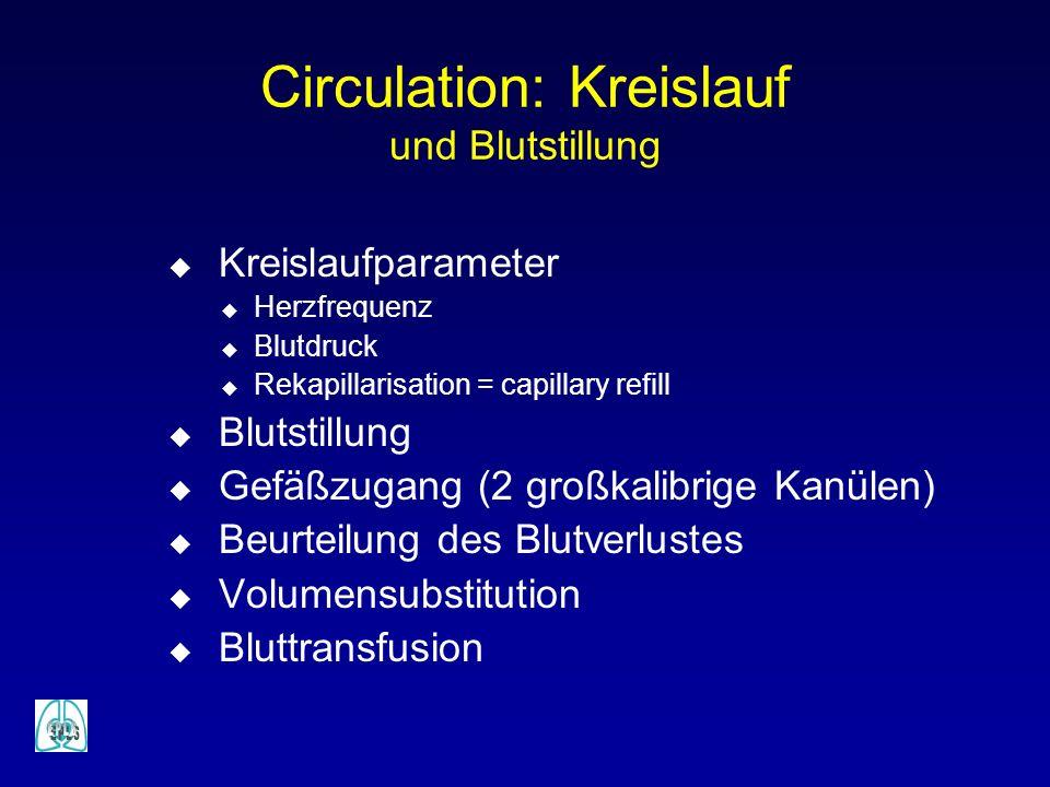 Circulation: Kreislauf und Blutstillung u Kreislaufparameter u Herzfrequenz u Blutdruck u Rekapillarisation = capillary refill u Blutstillung u Gefäßz
