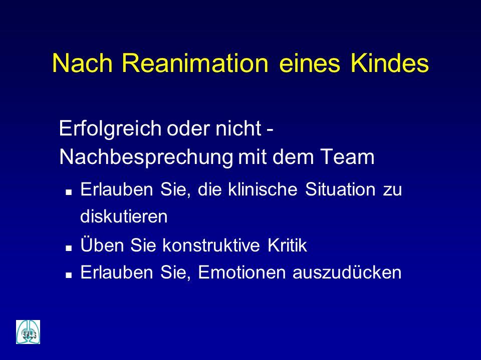 Nach Reanimation eines Kindes Erfolgreich oder nicht - Nachbesprechung mit dem Team n Erlauben Sie, die klinische Situation zu diskutieren n Üben Sie konstruktive Kritik n Erlauben Sie, Emotionen auszudücken