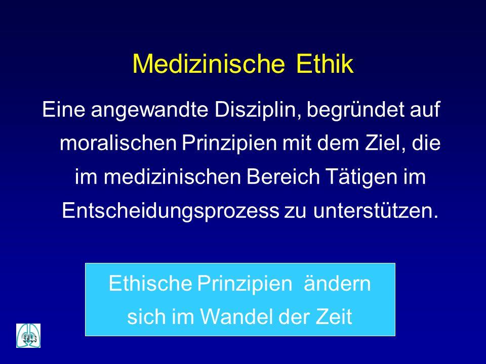 Medizinische Ethik Eine angewandte Disziplin, begründet auf moralischen Prinzipien mit dem Ziel, die im medizinischen Bereich Tätigen im Entscheidungs