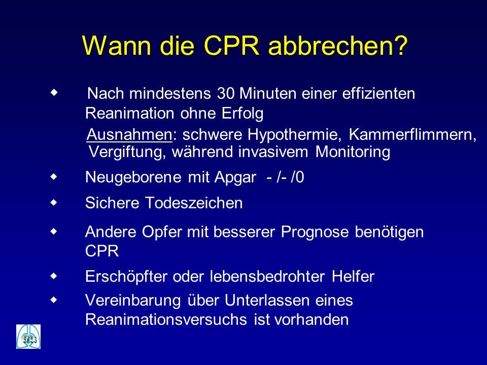 Wann die CPR abbrechen? Nach mindestens 30 Minuten einer effizienten Reanimation ohne Erfolg Ausnahmen: schwere Hypothermie, Kammerflimmern, Vergiftun