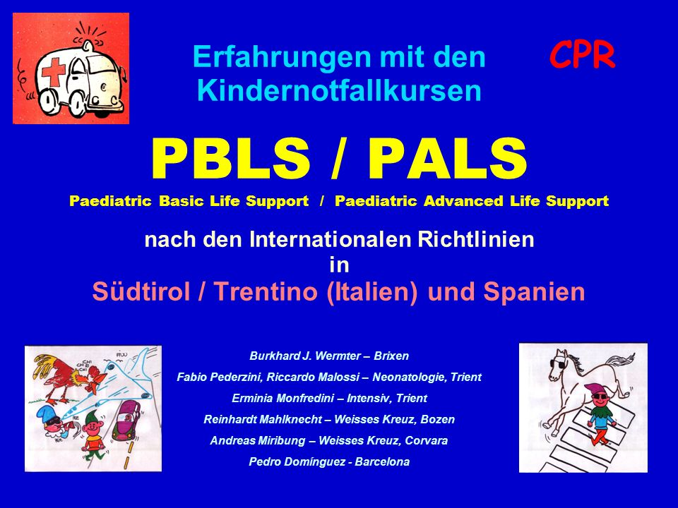 Pediatric Life Support Courses CPR CHAIN OF TEACHING (courses): PBLS (Italy>>Spain) Instrumental PBLS (Italy>Spain) PALS (Spain>Italy) PBLS Instructor (only Italy) PALS Instructor only Spain (Instructor-Director)