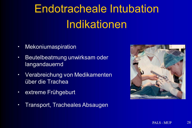 PALS - MUP 28 Mekoniumaspiration Beutelbeatmung unwirksam oder langandauernd Verabreichung von Medikamenten über die Trachea extreme Frühgeburt Transport, Tracheales Absaugen Endotracheale Intubation Indikationen