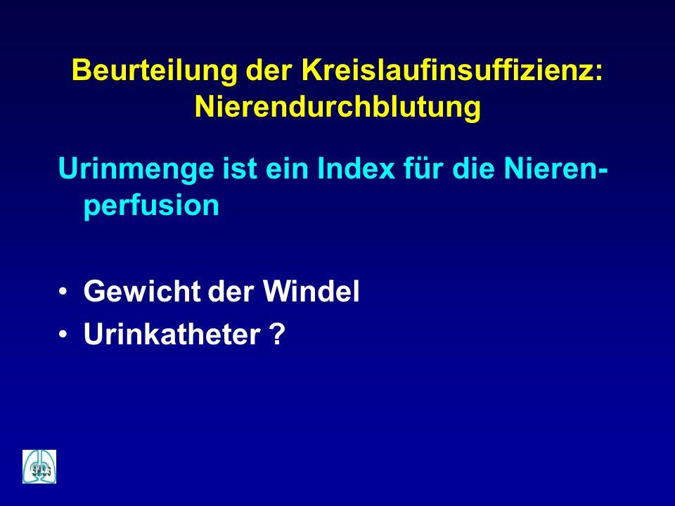 Beurteilung der Kreislaufinsuffizienz: Nierendurchblutung Urinmenge ist ein Index für die Nieren- perfusion Gewicht der Windel Urinkatheter ?
