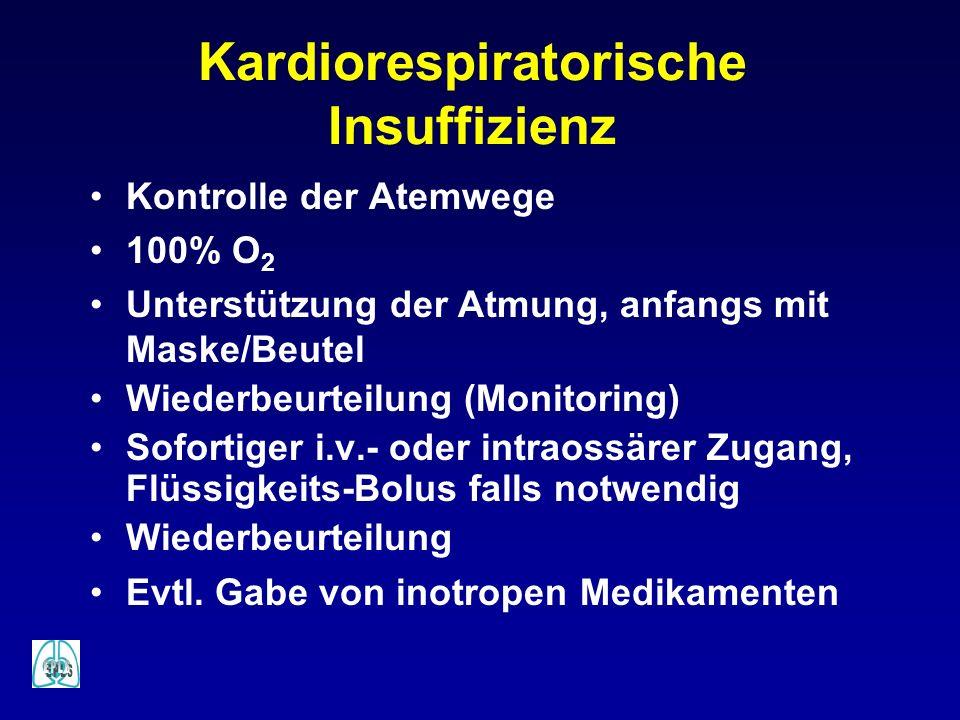 Kardiorespiratorische Insuffizienz Kontrolle der Atemwege 100% O 2 Unterstützung der Atmung, anfangs mit Maske/Beutel Wiederbeurteilung (Monitoring) S