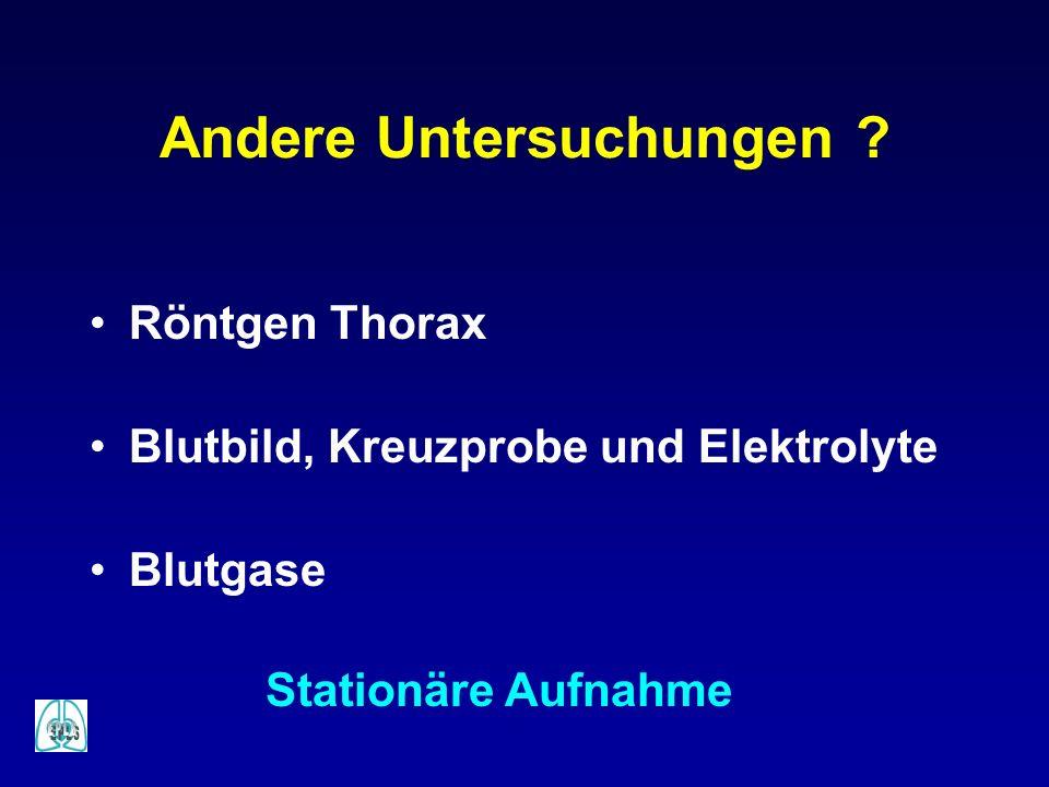 Andere Untersuchungen ? Röntgen Thorax Blutbild, Kreuzprobe und Elektrolyte Blutgase Stationäre Aufnahme